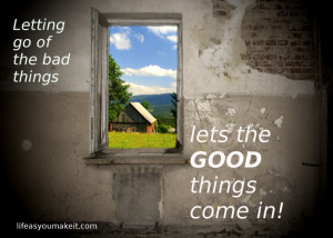 Letting go of the bad things lets the good things come in!