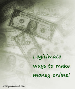Legitimate ways to make money online!