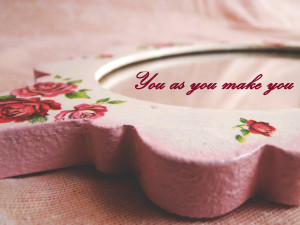 You as you make you