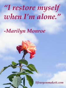 """I restore myself when I'm alone."" Marilyn Monroe"
