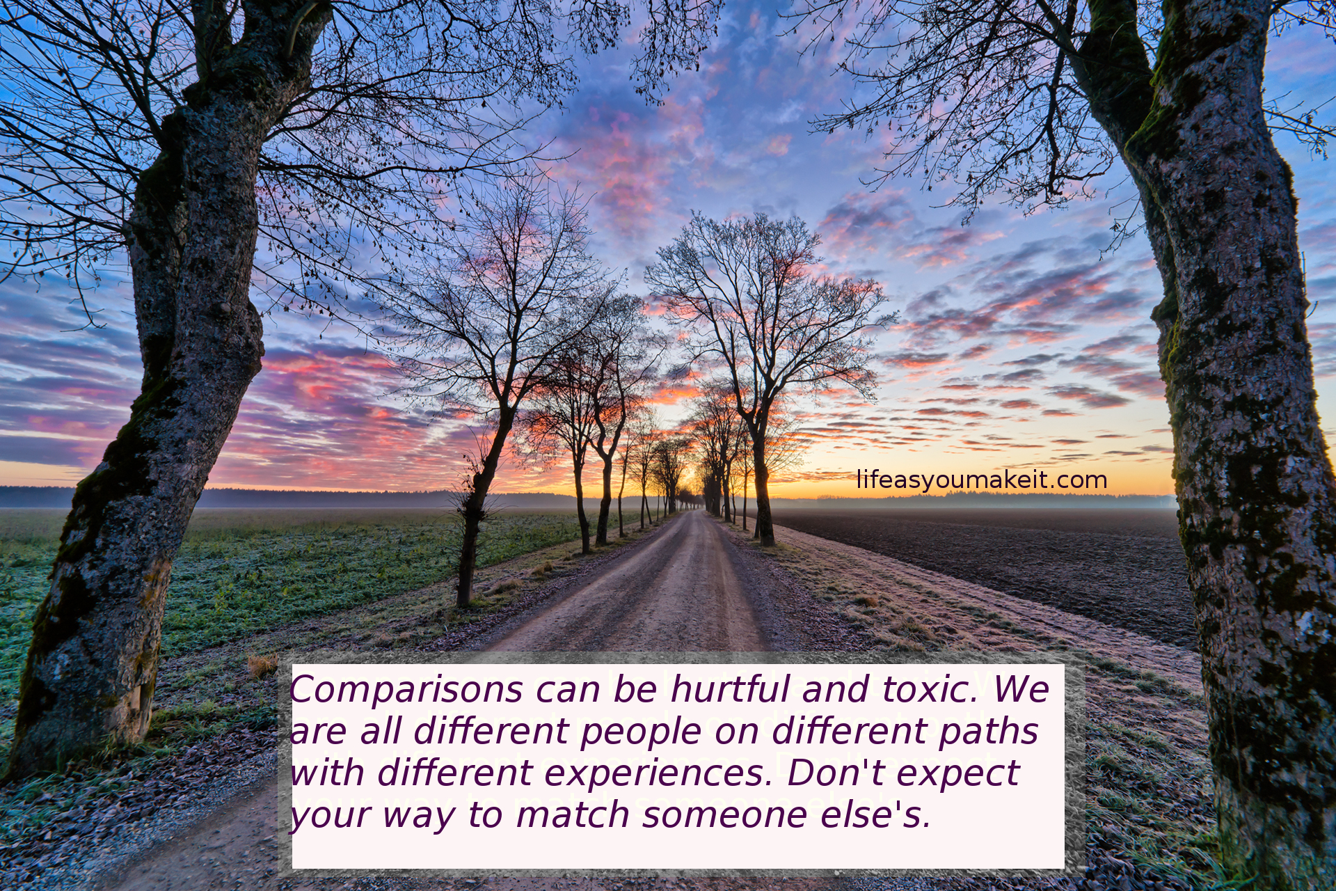Comparisons can be hurtful and toxic. We are all different people on different paths with different experiences. Don't expect your way to match someone else's